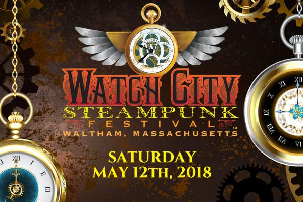 """Watch City Steampunk Festival 2018 - May 12, 2018 """"Watch City Steampunk Festival"""" and the """"Winged Watch"""" logo are trademarks of the Downtown Waltham Partnership"""