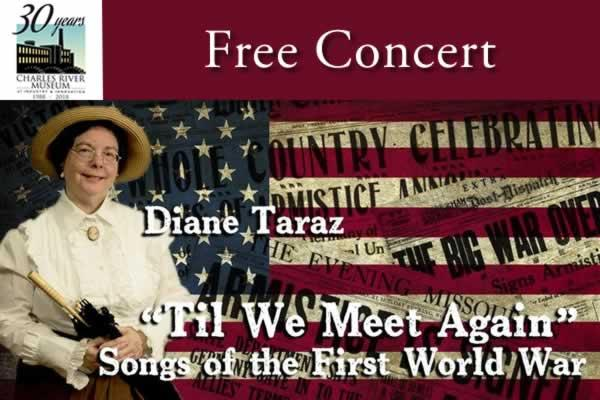 "Charles River Museum of Industry and Innovation Free Concert Diane Taraz ""Til We Meet Again"" Songs of the First World War"