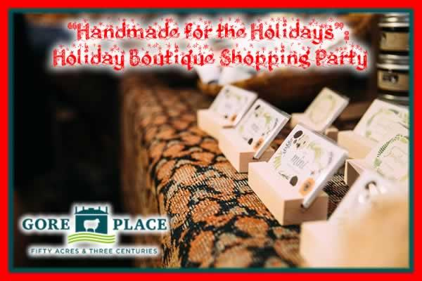 "Gore Place ""Handmade for the Holidays"": Holiday Boutique Shopping Party"
