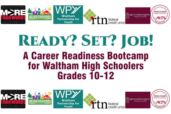 Ready? Set? Job! - A Career Readiness Bootcamp for Waltham High Schoolers Grades 10-12