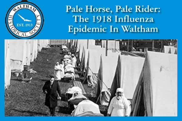 Waltham Historical Society: Pale Horse, Pale Rider: The 1918 Influenza Epidemic In Waltham at Lyman Estate