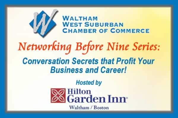 Waltham West Suburban Chamber of Commerce Networking Before Nine: Conversation Secrets that Profit Your Business and Career!