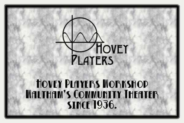 Hovey Players Workshop - Waltham's Community Theater since 1936.