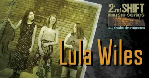 2nd Shift Music Series: Lula Wiles at Charles River Museum of Industry & Innovation