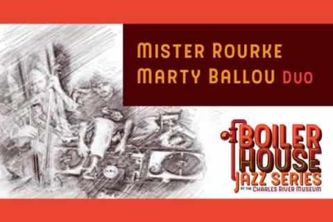 Charles River Museum of Industry and Innovation Boiler House Jazz: Mister Rourke/Marty Ballou duo