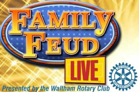 Waltham Family Feud Presented by the Waltham Rotary Club