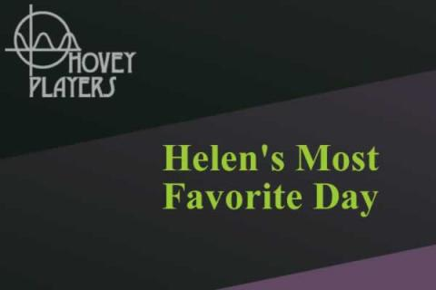 "Hovey Players presents ""Helen's Most Favorite Day"" by Mark Dunn"