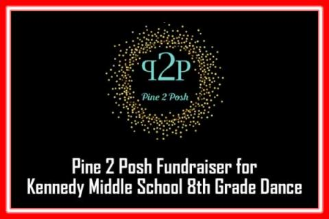 Pine 2 Posh Fundraiser for Kennedy Middle School 8th Grade Dance