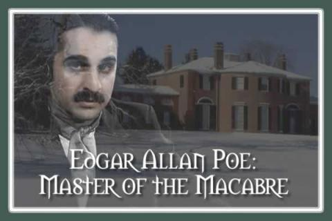 Gore Place: Edgar Allan Poe: Master of the Macabre