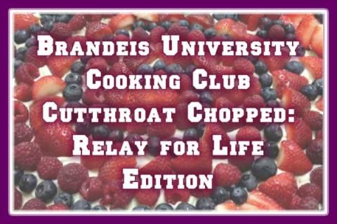Brandeis Cooking Club: Cutthroat Chopped: Relay for Life Edition
