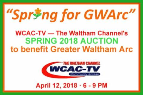 Spring for GWArc! Live TV Auction Fundraiser on WCAC-TV The Waltham Channel April 12, 2018 6 - 9 PM