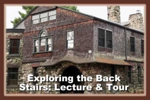 Stonehurst: Exploring the Back Stairs: Lecture & Tour