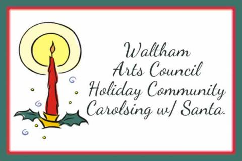 Waltham Arts Council: Holiday Community Carolsing w/ Santa