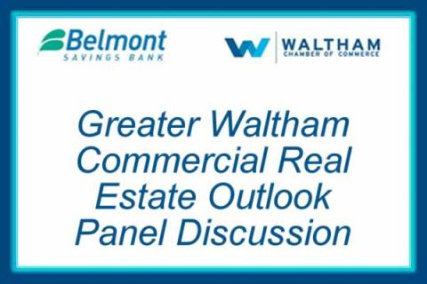 Greater Waltham Commercial Real Estate Outlook presented by Waltham Chamber of Commerce and Belmont Savings Bank
