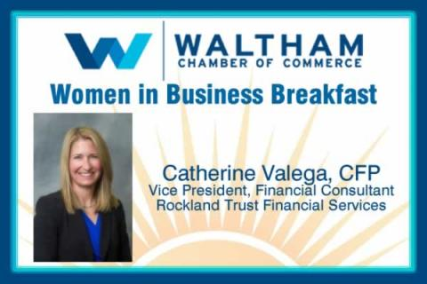 Waltham Chamber Women in Business Breakfast: Catherine Valega, CFP, Vice President, Financial Consultant, Rockland Trust Financial Services
