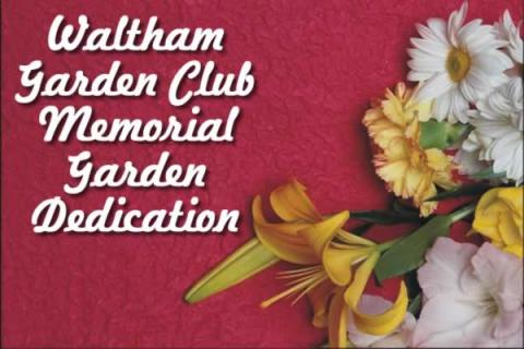 Waltham Garden Club Memorial Garden Dedication & Meeting
