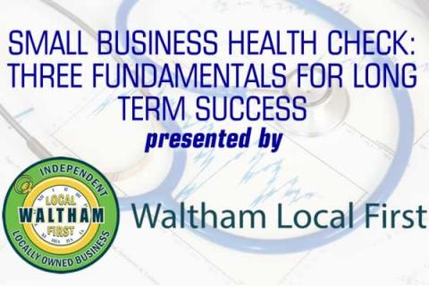 Small Business Health Check: Three Fundamentals for Long Term Success presented by Waltham Local First