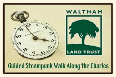 Waltham Land Trust: Guided Steampunk Walk Along the Charles