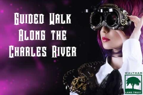 Watch City Steampunk Festival Guided Walk along the Charles River with Waltham Land Trust