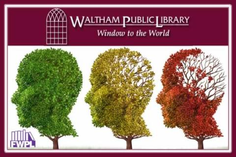 Waltham Public Library Know the 10 Signs of Alzheimer's: Early Detection Matters