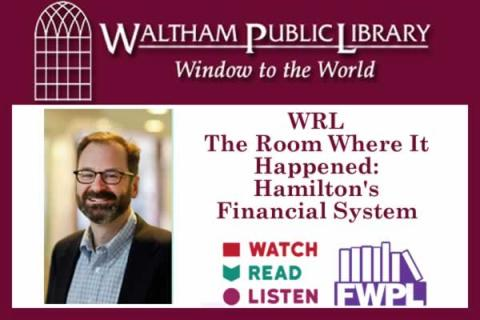 Waltham Public Library WRL: The Room Where it Happened: Hamilton's Financial System