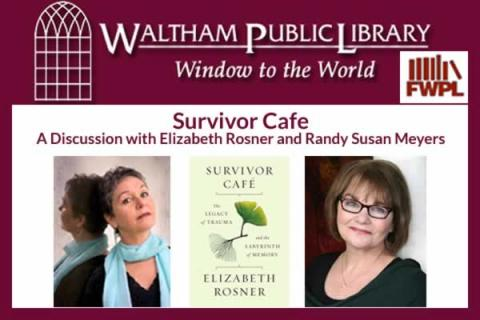 Waltham Public Library: Survivor Cafe - A Discussion with Elizabeth Rosner and Randy Susan Meyers
