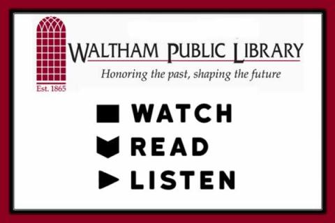 Watch! Read! Listen! Fundraiser at Waltham Public Library