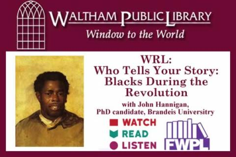 Waltham Public Library - WRL: Who Tells Your Story: Blacks During the Revolution