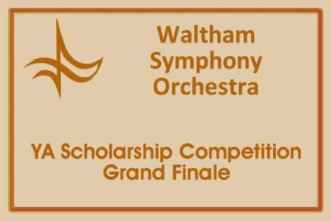 Waltham Symphony Orchestra YA Scholarship Competition Grand Finale