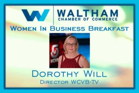 Waltham Chamber of Commerce Women in Business Breakfast: Dorothy Will, Director WCVB-TV