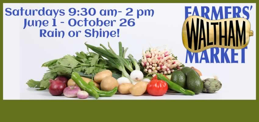 Waltham Farmers' Market - Saturdays 9:30 am- 2 pm June 1 - October 26 Rain or Shine!