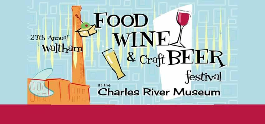 27th Annual Waltham Food, Wine & Craft Beer Festival to benefit the Charles River Museum of Industry & Innovation