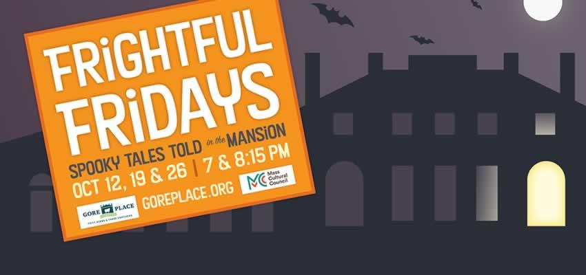 Gore Place Frightful Fridays October 12, 19 & 26 Tales in the Mansion!