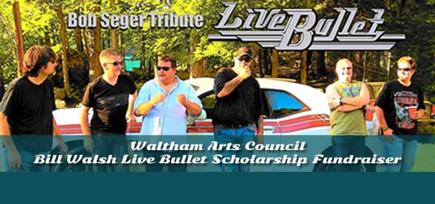Waltham Arts Council Bill Walsh Live Bullet Scholarship Fundraiser - Saturday, April 6, 2019