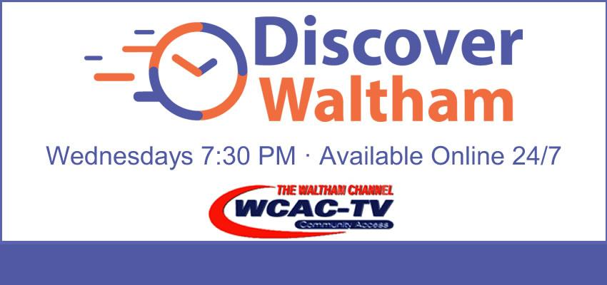 Discover Waltham on WCAC-TV Wednesdays 7:30 PM and online 24/7